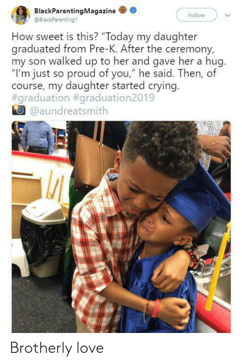 "Crying, Love, and Today: BlackParentingMagazine  Follow  @BlackParenting1  How sweet is this? ""Today my daughter  graduated from Pre-K. After the ceremony,  my son walked up to her and gave her a hug.  ""I'm just so proud of you,"" he said. Then, of  course, my daughter started crying.  #graduation #graduation2019  @aundreatsmith Brotherly love"