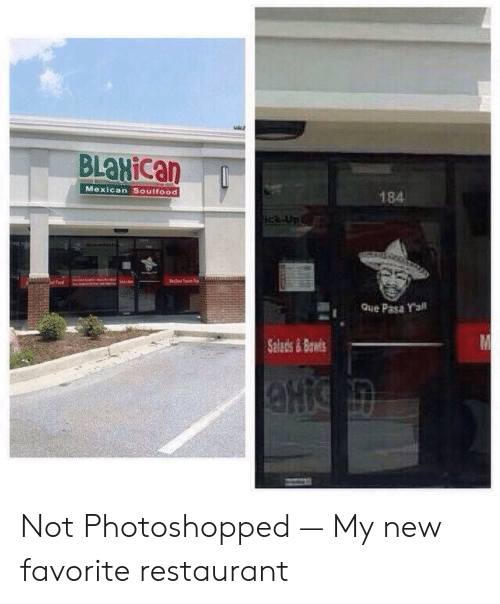 Restaurant, Mexican, and Que: BLaHican  184  Mexican Soulfood  Que Pasa Yall  Salads&Ba Not Photoshopped — My new favorite restaurant