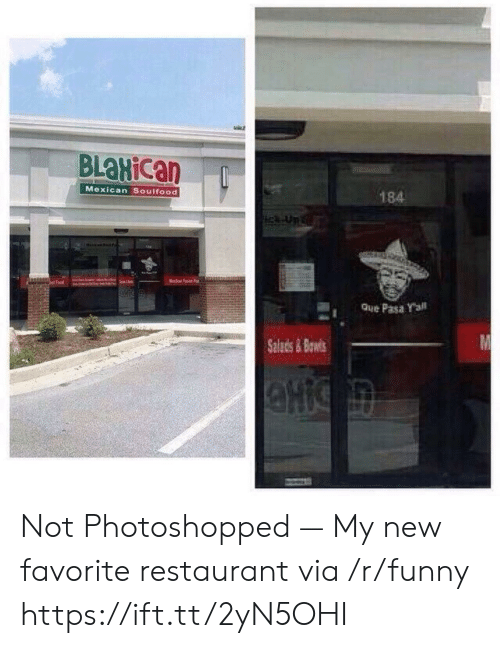 Funny, Restaurant, and Mexican: BLaHican  184  Mexican Soulfood  Que Pasa Yall  Salads&Ba Not Photoshopped — My new favorite restaurant via /r/funny https://ift.tt/2yN5OHI
