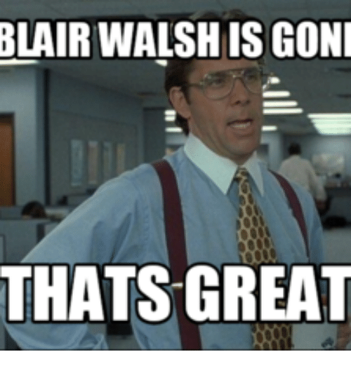 blair walsh is goni thats great 17657117 blair walsh is goni thats great great meme on me me