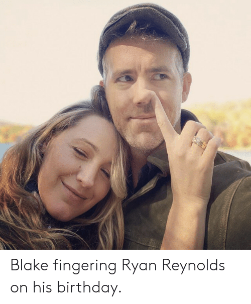 Birthday, Ryan Reynolds, and Fingering: Blake fingering Ryan Reynolds on his birthday.