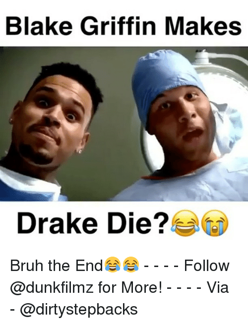 Blake Griffin, Memes, and 🤖: Blake Griffin Makes  Drake Die? Bruh the End😂😂 - - - - Follow @dunkfilmz for More! - - - - Via - @dirtystepbacks