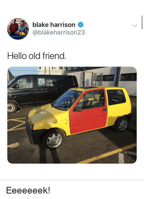 Hello, Memes, and Old: blake harrison  @blakeharrison23  Hello old friend Eeeeeeek!