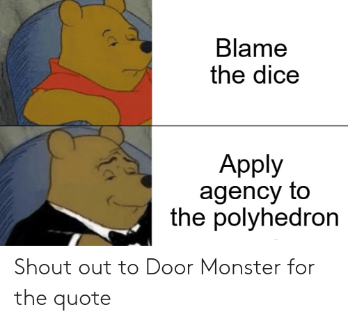 Monster, Dice, and DnD: Blame  the dice  Apply  agency to  the polyhedron Shout out to Door Monster for the quote