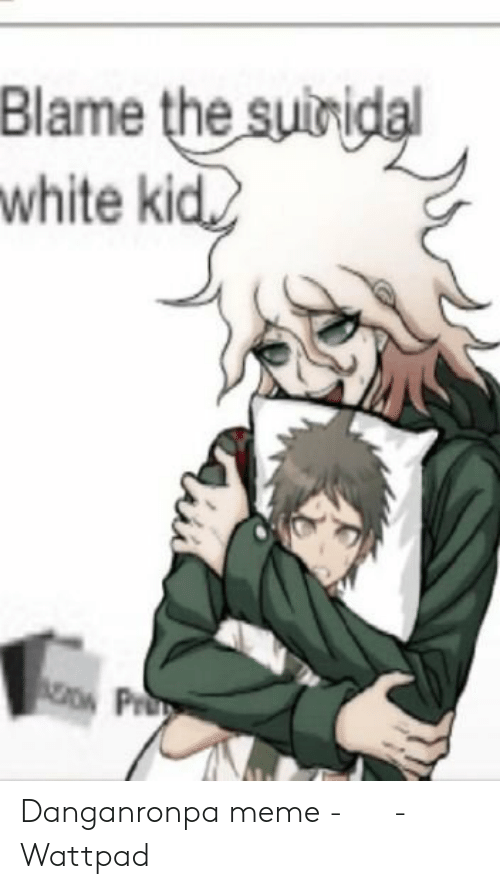 Blame the Suinidal White Kid AZPru Danganronpa Meme - 良い