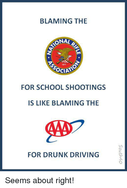 Driving, Drunk, and Memes: BLAMING THE  ONA!  1871  FOR SCHOOL SHOOTINGS  IS LIKE BLAMING THE  FOR DRUNK DRIVING Seems about right!