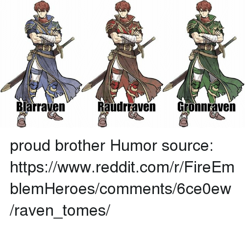 Blarraven Raudrraven Gronnraven Proud Brother Humor Source Httpswwwredditcomrfireemblemheroescomments6ce0ewraven Tomes Dank Meme On Me Me Go on to discover millions of awesome videos and pictures in thousands of other categories. blarraven raudrraven gronnraven proud