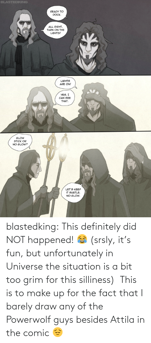 Definitely, Tumblr, and Blog: blastedking:  This definitely did NOT happened! 😂 (srsly, it's fun, but unfortunately in Universe the situation is a bit too grim for this silliness) This is to make up for the fact that I barely draw any of the Powerwolf guys besides Attila in the comic 😔