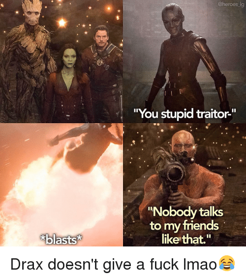 """Memes, 🤖, and Blast: blasts  @heroes ig  """"You stupid traitor-""""  """"Nobody talks  to my friends  like that. Drax doesn't give a fuck lmao😂"""