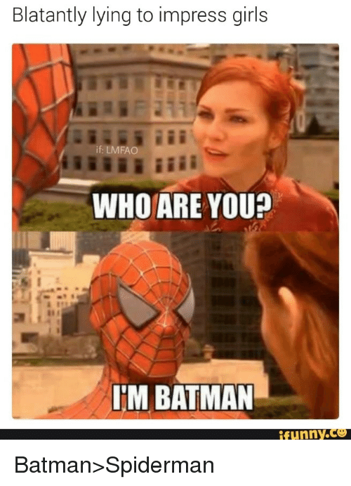 Batman, Funny, and Girls: Blatantly lying to impress girls  if: LMFAO  WHO ARE YOU?  IM BATMAN  funny.ce <p>Batman&gt;Spiderman</p>