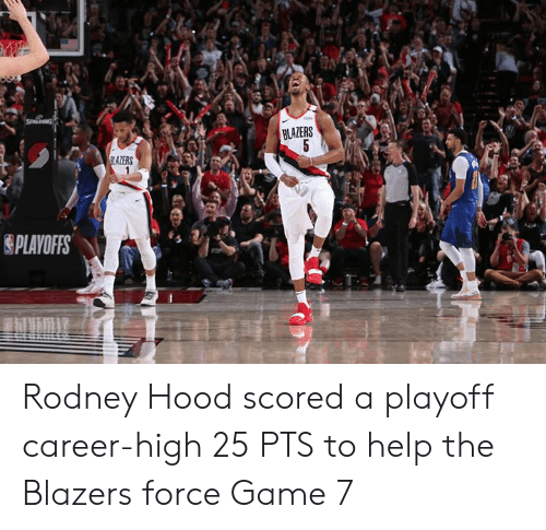 Game, Help, and Hood: BLAZERS  PLAYOFFS Rodney Hood scored a playoff career-high 25 PTS to help the Blazers force Game 7