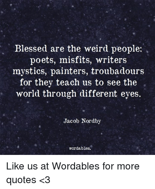 Blessed Are The Weird People Poets Misfits Writers Mystics Painters