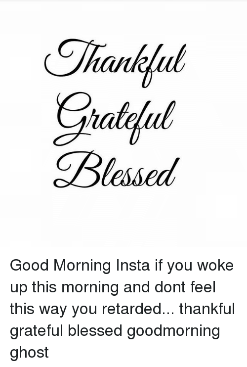 blessed good morning insta if you woke up this morning 19813181 blessed good morning insta if you woke up this morning and dont,Blessed Meme
