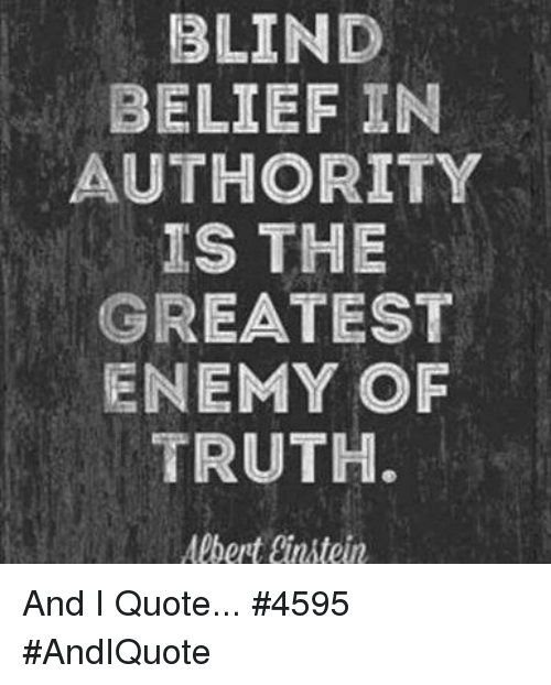 Blind Belief In Authority Is The Greatest Enemy Of Truth Albert