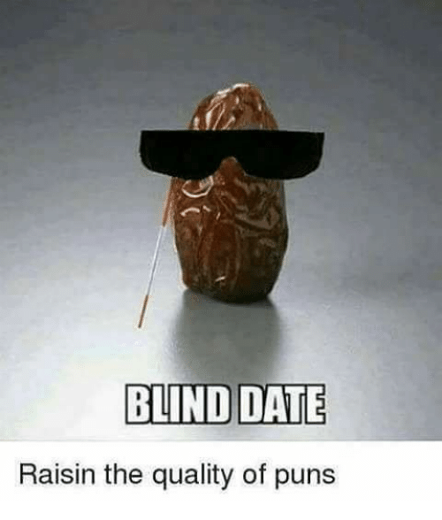 Dating, Memes, and Puns: BLIND DATE  Raisin the quality of puns