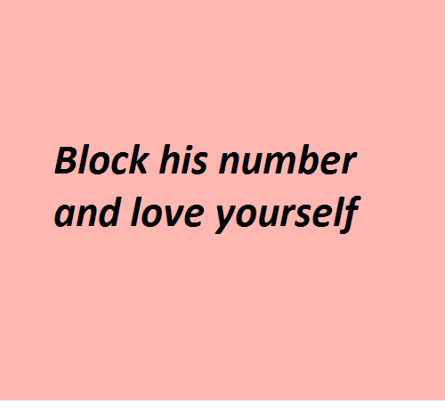 Love, Block, and And: Block his number  and love yourself