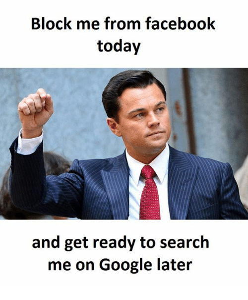 Block Me From Facebook Today And Get Ready To Search Me On Google