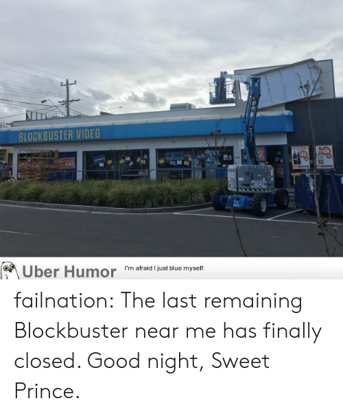 Blockbuster, Prince, and Tumblr: BLOCKBUSTER VIDEO  $55  Be  Uber Humor  I'm afraid I just blue myself failnation:  The last remaining Blockbuster near me has finally closed. Good night, Sweet Prince.