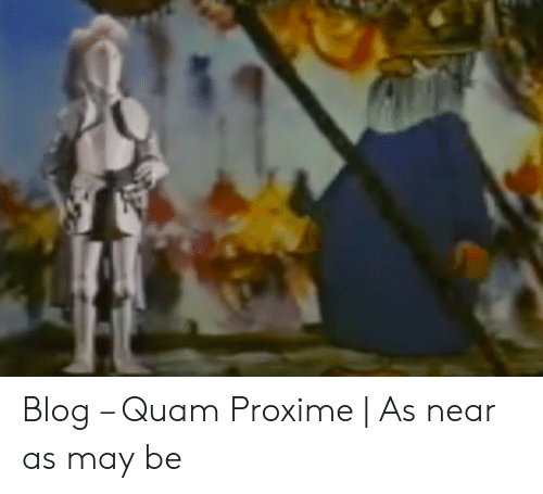 Blog – Quam Proxime | as Near as May Be | Blog Meme on SIZZLE