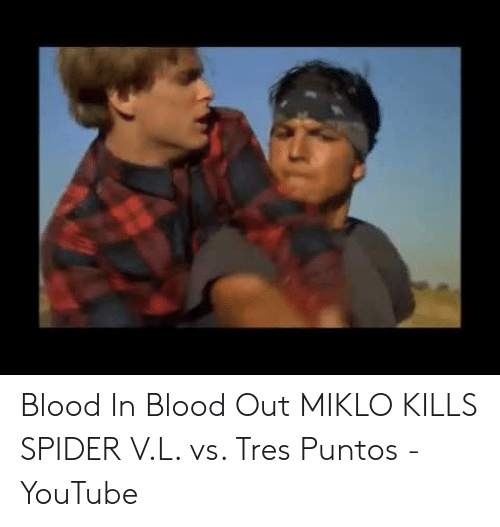 Blood In Blood Out Miklo Kills Spider Vl Vs Tres Puntos Youtube