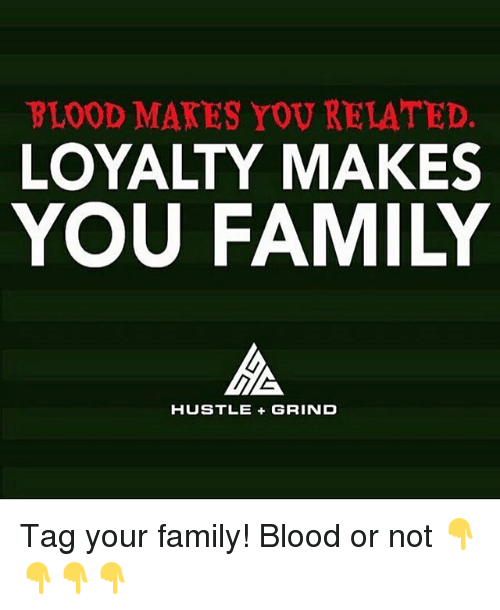 blood mates you related loyalty makes you family hustle grind 6926816 ✅ 25 best memes about family hustle family hustle memes
