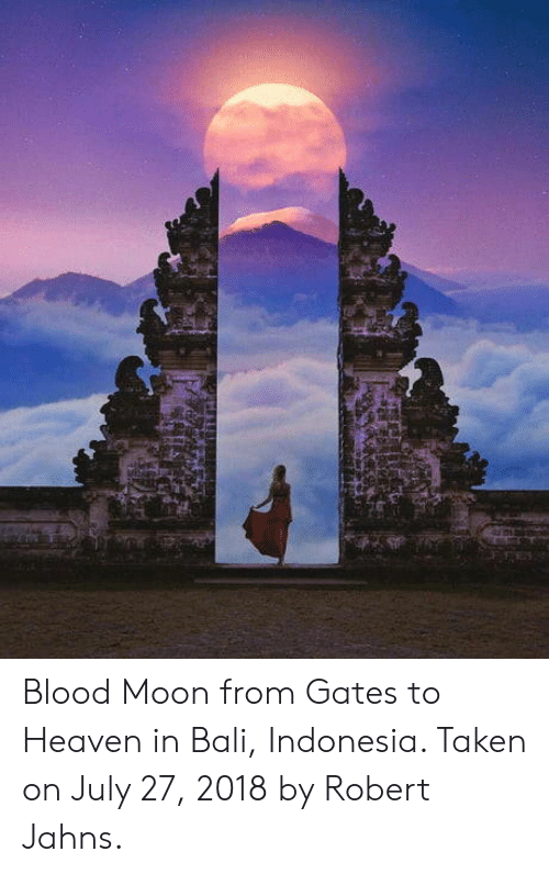 Blood Moon From Gates To Heaven In Bali Indonesia Taken On July 27