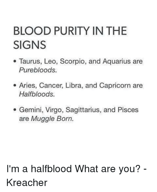 Blood purity in the signs taurus leo scorpio and aquarius are bloods memes and aquarius blood purity in the signs taurus leo altavistaventures Images