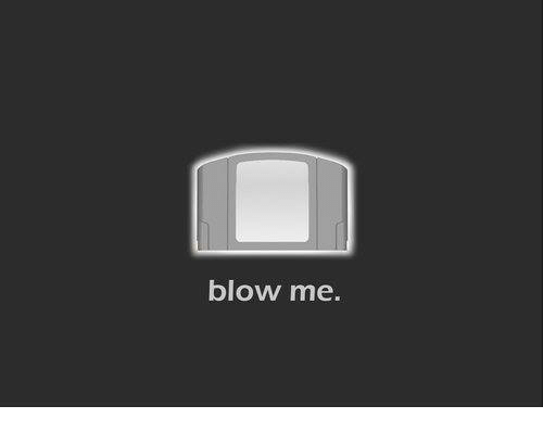 Funny, Blow, and Blowing-Me: blow me.