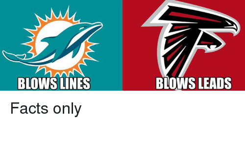 Facts, Nfl, and  Lines: BLOWS LINES  BLOWS LEADS Facts only