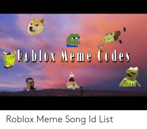 Blox Meme Codes Roblox Meme Song Id List Meme On Meme - roblox id codes help me help you