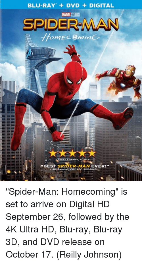 "Chicago, Memes, and Spider: BLU-RAY + DVD + DIGITAL  MARVEL STUDIOS  SPIDER MAN  hawn Edwards, FOX-T  ff BEST SPIDER-MAN EVER!""  -Bill Zwecker, CHICAGO SUN-TIMES ""Spider-Man: Homecoming"" is set to arrive on Digital HD September 26, followed by the 4K Ultra HD, Blu-ray, Blu-ray 3D, and DVD release on October 17.  (Reilly Johnson)"