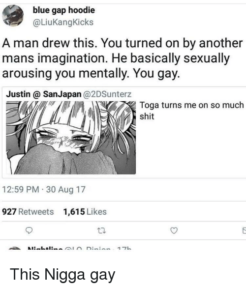 Blackpeopletwitter, Funny, and Shit: blue gap hoodie  @LiuKangKicks  A man drew this. You turned on by another  mans imagination. He basically sexually  arousing you mentally. You gay.  Justin @ SanJapan @2DSunterz  Toga turns me on so much  shit  12:59 PM 30 Aug 17  927 Retweets  1,615 Likes