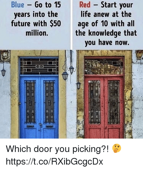 Future, Life, and Blue: Blue Go to 15Red Start vour  life anew at the  future with $50 age of 10 with all  years into the  million.  the knowledge that  ou have noW. Which door you picking?! 🤔 https://t.co/RXibGcgcDx