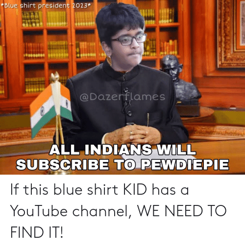 youtube.com, Blue, and Kids: *Blue shirt president 2023*  @Dazerflames  ALL INDIANS WILL  SUBSCRIBE TO PEWDIEPIE If this blue shirt KID has a YouTube channel, WE NEED TO FIND IT!
