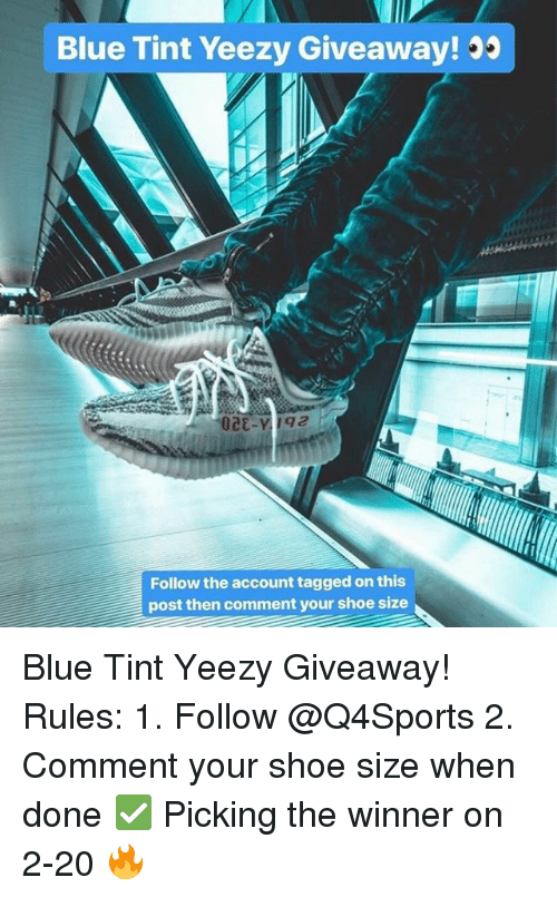 e87a243dedb Blue Tint Yeezy Giveaway! 00 Follow the Account Tagged on This Post ...