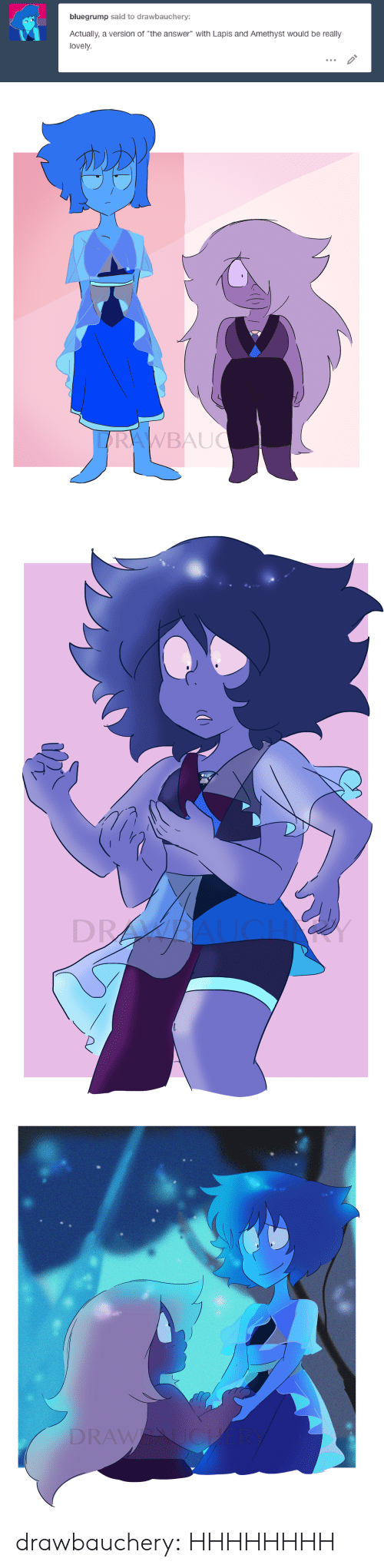 "Tumblr, Amethyst, and Blog: bluegrump said to drawbauchery:  Actually, a version of ""the answer"" with Lapis and Amethyst would be really  lovely.   LARAWBAUC   DR   DRAWU  JCH drawbauchery:  HHHHHHHH"