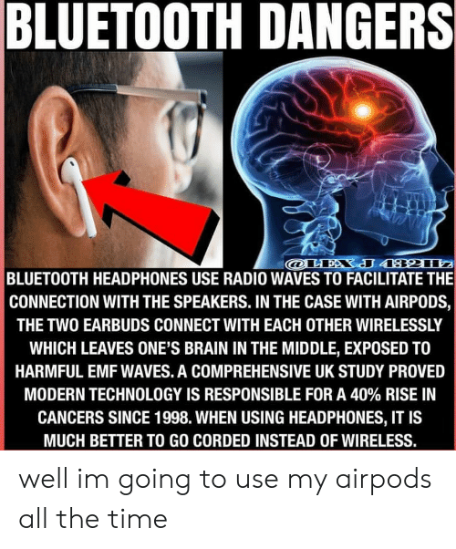 Bluetooth Dangers J 432112 Bluetooth Headphones Use Radio Waves To Facilitate The Connection With The Speakers In The Case With Airpods The Two Earbuds Connect With Each Other Wirelessly Which Leaves One S