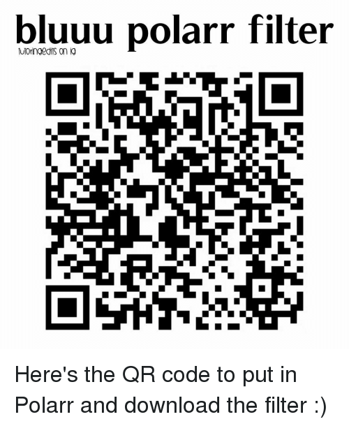 Memes, 🤖, and Qr Code: bluuu polarr filter Here's the QR code to put in Polarr and download the filter :)