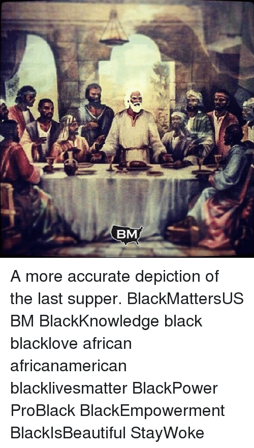 Bm 農 A More Accurate Depiction Of The Last Supper Blackmattersus Bm