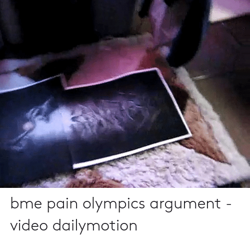 Bme Pain Olympics Argument - Video Dailymotion | Video Meme