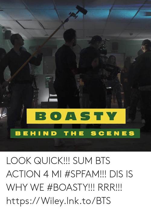 Memes, Bts, and 🤖: BOASTY  B E HIN D THE SCE NES LOOK QUICK!!! SUM BTS ACTION 4 MI #SPFAM!!! DIS IS WHY WE #BOASTY!!! RRR!!! https://Wiley.lnk.to/BTS