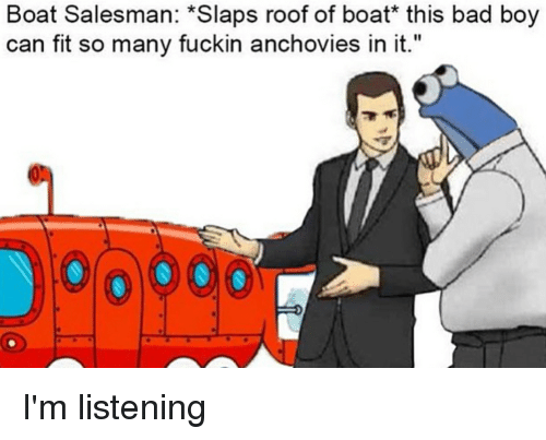 Boat Salesman Slaps Roof Of Boat This Bad Boy Can Fit So Many