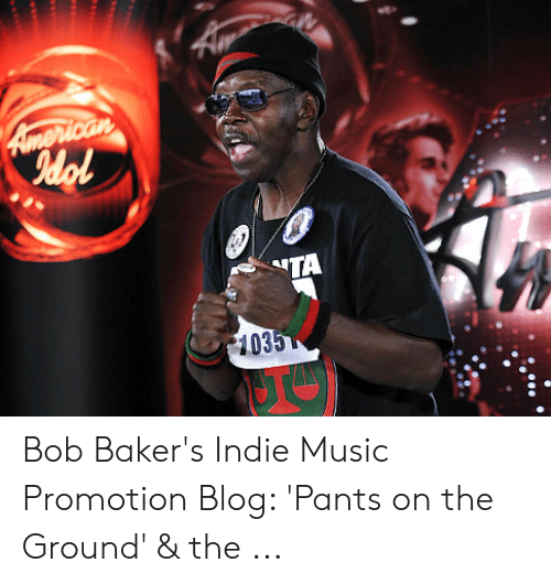Bob Baker's Indie Music Promotion Blog 'Pants on the Ground