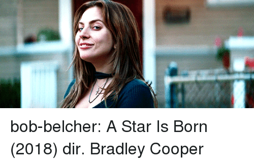 Target, Tumblr, and Bradley Cooper: bob-belcher:  A Star Is Born (2018) dir. Bradley Cooper