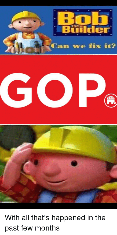 Politics, All That, and Gop: Bob  Builder  the-  Can we fix it?  GOP