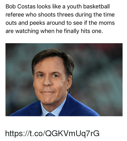 Moms, Sports, and Time: Bob Costas looks like a youth basketbal  referee who shoots threes during the time  outs and peeks around to see if the moms  are watching when he finally hits one https://t.co/QGKVmUq7rG