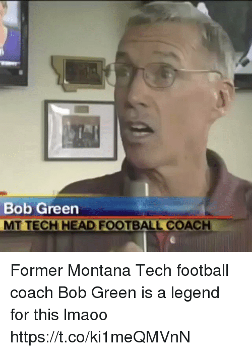 Football, Head, and Nfl: Bob Green  MT TECH HEAD FOOTBALL COACH Former Montana Tech football coach Bob Green is a legend for this lmaoo https://t.co/ki1meQMVnN