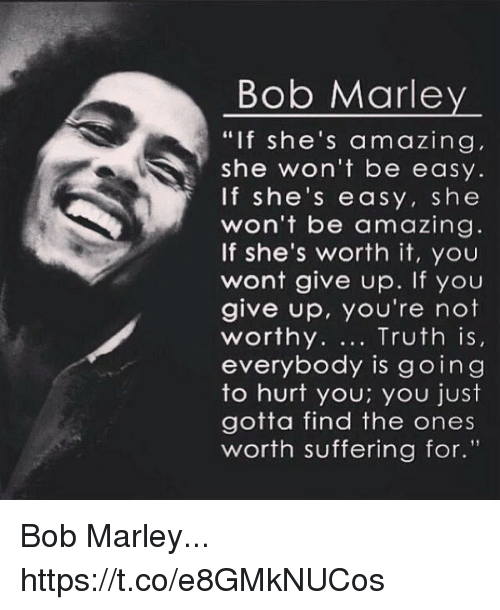 Bob Marley If Shes Amazing She Wont Be Easy If Shes Easy She Won