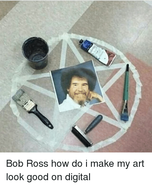 Bob Ross How Do I Make My Art Look Good On Digital Meme On Me Me
