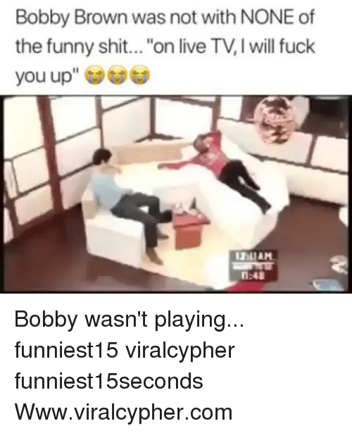"Fuck You, Funny, and Shit: Bobby Brown was not with NONE of  the funny shit... ""on live TV,I will fuck  you up"" ︶  2IAM  n:48 Bobby wasn't playing... funniest15 viralcypher funniest15seconds Www.viralcypher.com"